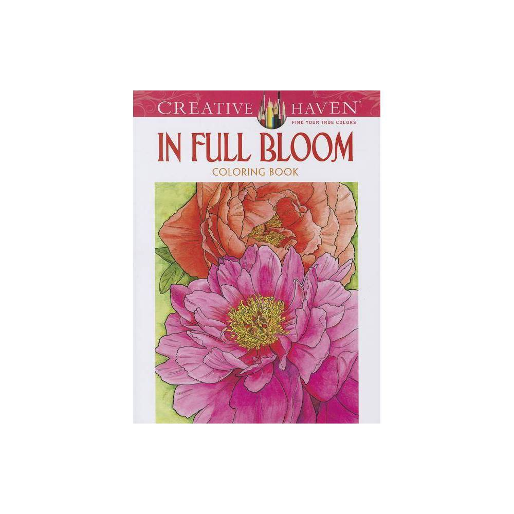 In Full Bloom Creative Haven Coloring Books By Soffer Paperback
