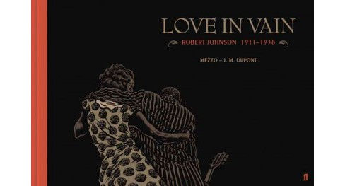 Love in Vain : Robert Johnson 1911-1938 (Hardcover) (J. M. Dupont) - image 1 of 1