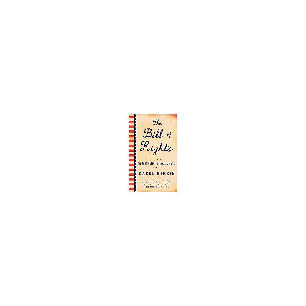 Bill of Rights : The Fight to Secure America's Liberties (Reprint) (Paperback) (Carol Berkin)
