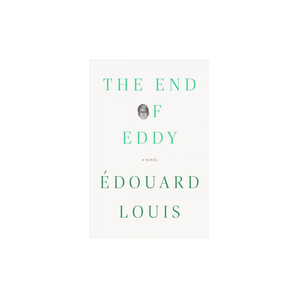 End of Eddy - by Edouard Louis (Hardcover)