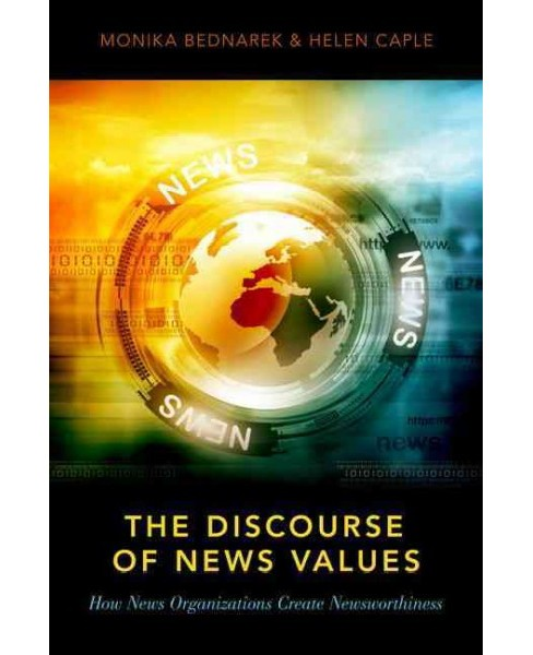 Discourse of News Values : How News Organizations Create Newsworthiness - by Monika Bednarek & Helen - image 1 of 1