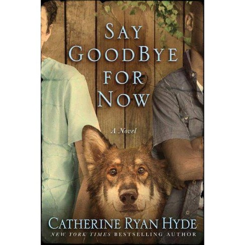 Say Goodbye for Now - by  Catherine Ryan Hyde (Paperback) - image 1 of 1