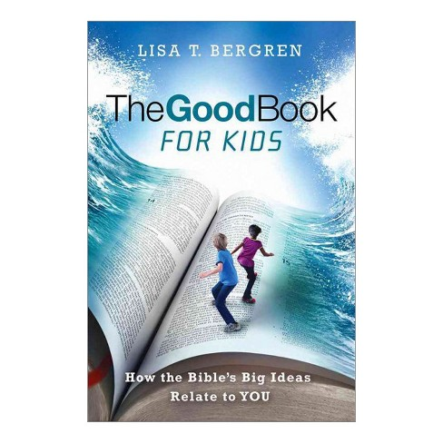 Good Book for Kids : How the Bible's Big Ideas Relate to You (Paperback) (Lisa Tawn Bergren) - image 1 of 1