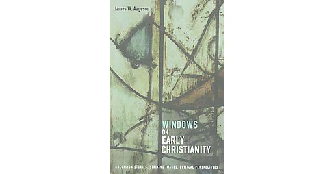 Windows on Early Christianity : Uncommon Stories, Striking Images, Critical Perspectives (Paperback) - image 1 of 1
