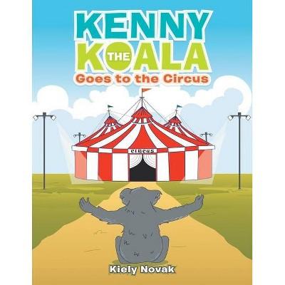 Kenny the Koala Goes to the Circus - by  Kiely Novak (Paperback)