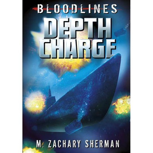 Depth Charge - (Bloodlines (Zachary M. Sherman)) by  M Zachary Sherman (Paperback) - image 1 of 1