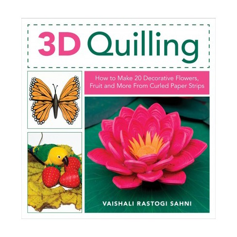 3d Quilling How To Make 20 Decorative Flowers Fruit And More