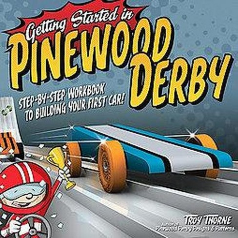 Getting Started in Pinewood Derby : Step-By-Step Workbook to Building Your First Car! (Paperback) (Troy - image 1 of 1