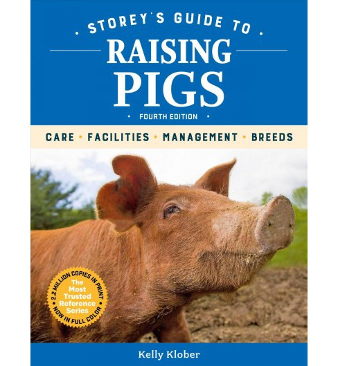 Storey's Guide to Raising Pigs : Care, Facilities, Management, Breeds -  by Kelly Klober (Hardcover) - image 1 of 1