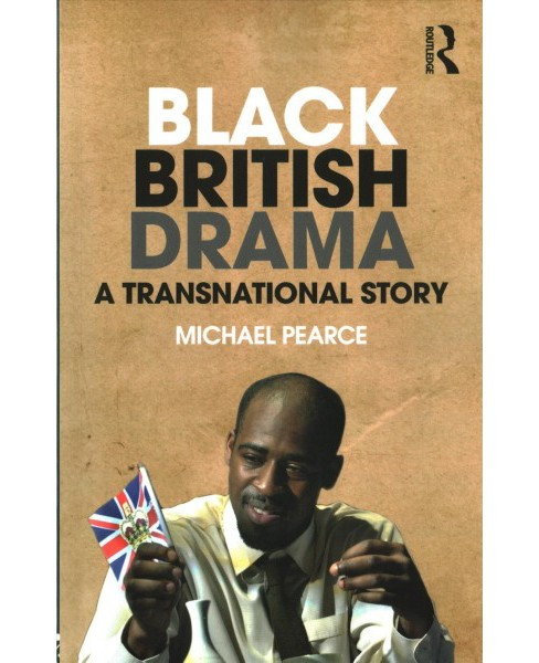 Black British Drama : A Transnational Story (Paperback) (Michael Pearce) - image 1 of 1