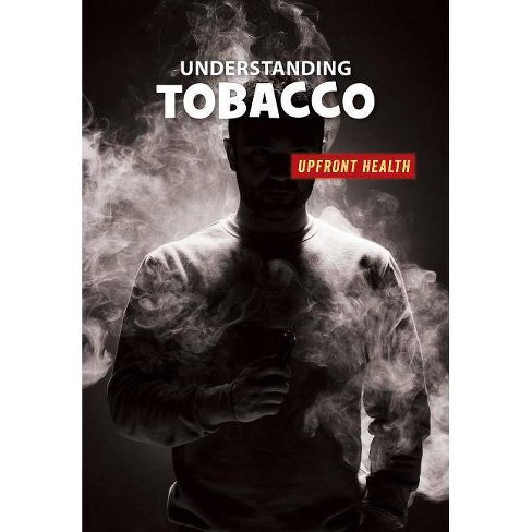 Understanding Tobacco - (21st Century Skills Library: Upfront Health) by  Matt Chandler (Paperback) - image 1 of 1