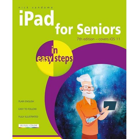 IPad for Seniors in Easy Steps - (In Easy Steps) 7by  Nick Vandome (Paperback) - image 1 of 1