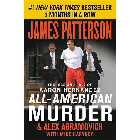 All-American Murder : The Rise and Fall of Aaron Hernandez, the Superstar Whose Life Ended on Murderers' - image 1 of 1