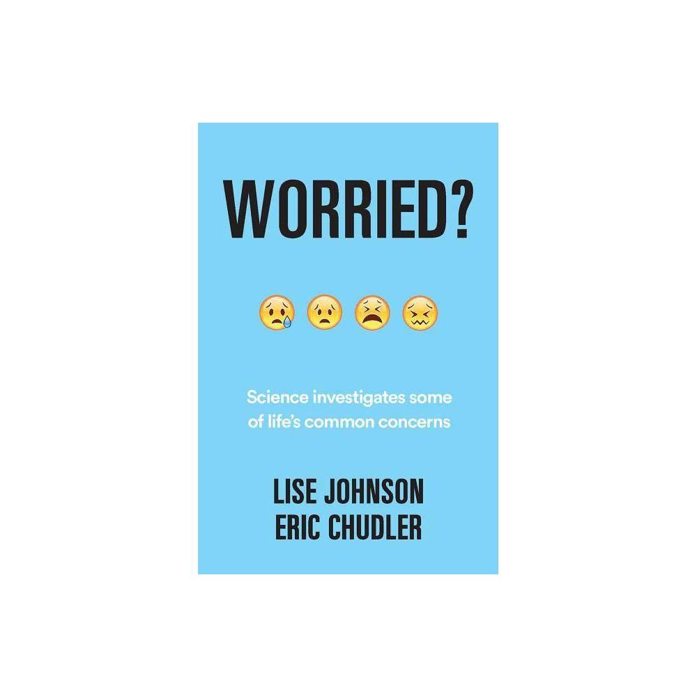 Worried By Eric Chudler Lise A Johnson Hardcover