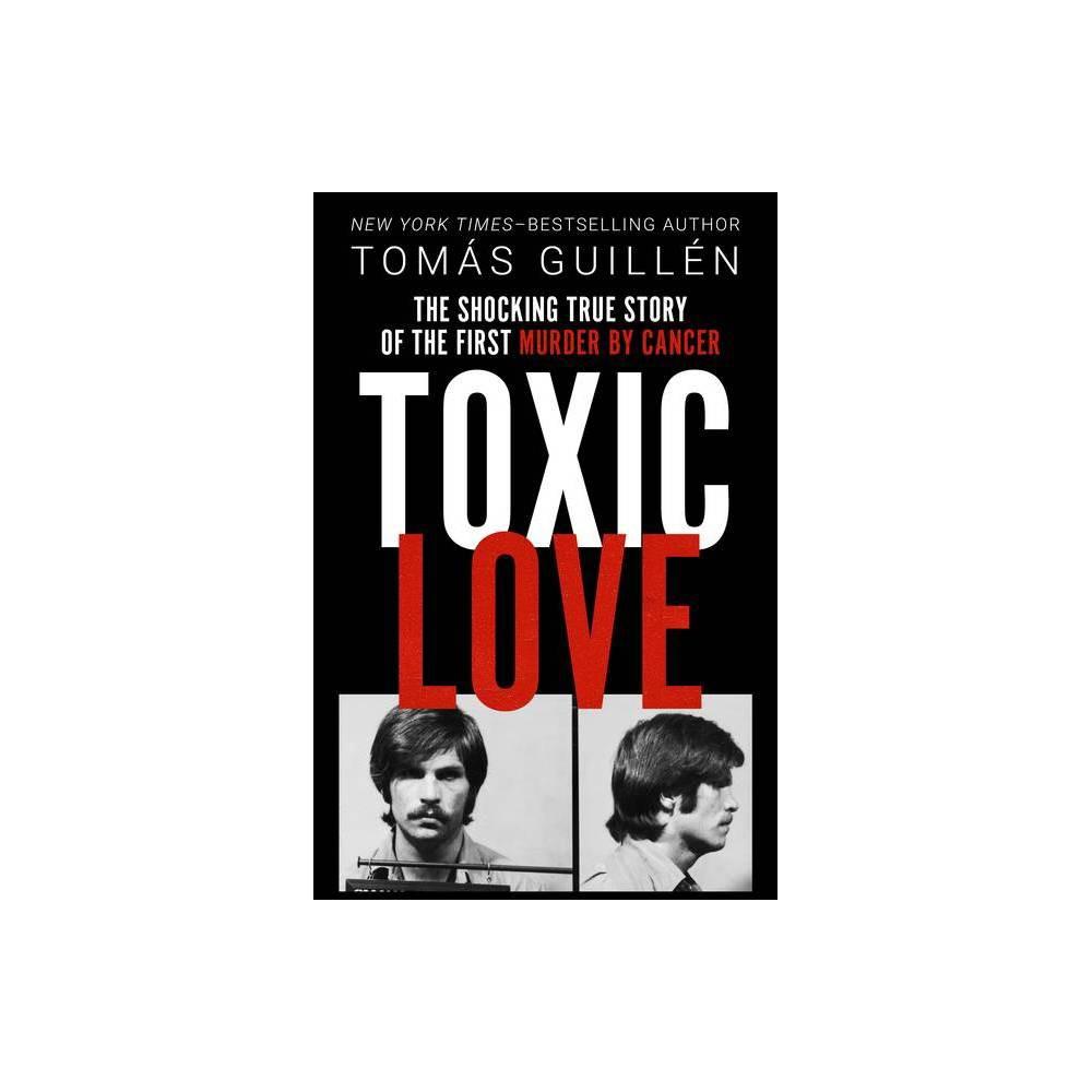 Toxic Love - by Tomás Guillén (Paperback) Best