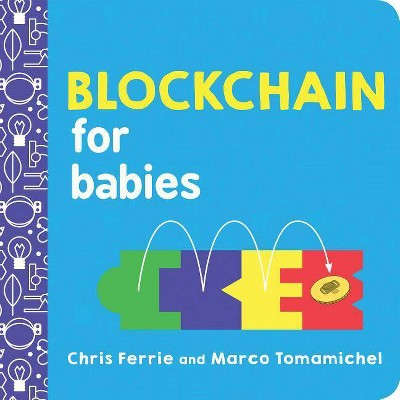 Blockchain for Babies - (Baby University)by Chris Ferrie & Marco Tomamichel (Board_book)