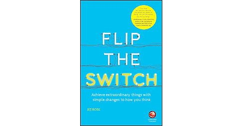 Flip the Switch : Achieve Extraordinary Things With Simple Changes to How You Think (Paperback) (Jez - image 1 of 1