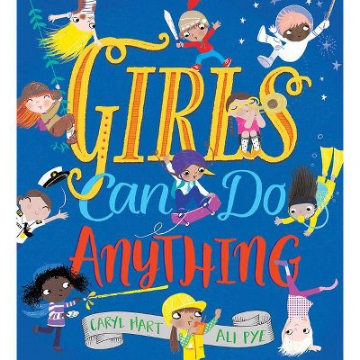 Girls Can Do Anything - by Caryl Hart (Hardcover)