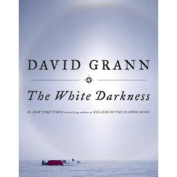 The White Darkness - by  David Grann (Hardcover)