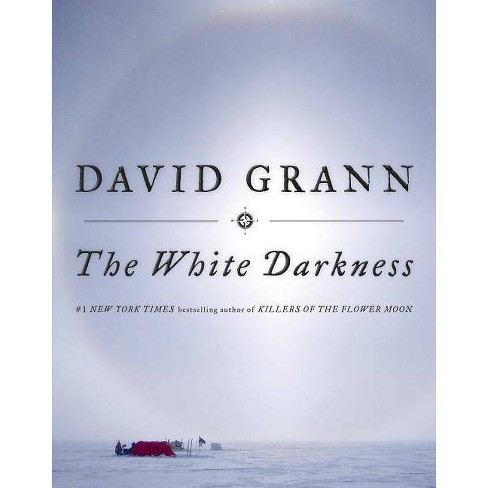 The White Darkness - by  David Grann (Hardcover) - image 1 of 1