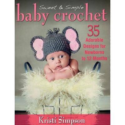 Sweet & Simple Baby Crochet - by Kristi Simpson (Paperback)