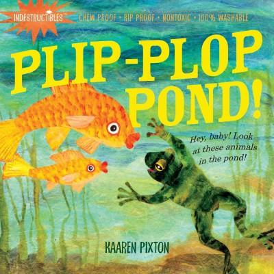 Plip, Plop, Pond! - (Indestructibles)by Kaaren Pixton (Paperback)
