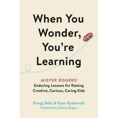 When You Wonder, You're Learning - by  Gregg Behr & Ryan Rydzewski (Hardcover)