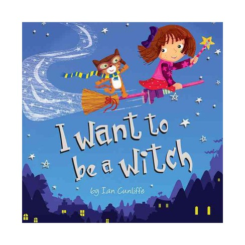 I Want to Be a Witch - by  Ian Cunliffe (Paperback) - image 1 of 1