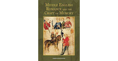 Middle English Romance and the Craft of Memory (Hardcover) (Jamie Mckinstry) - image 1 of 1