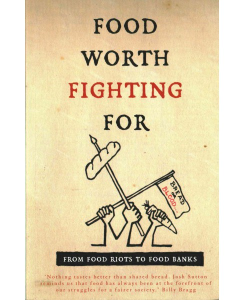 Food Worth Fighting for : From Food Riots to Food Banks (Paperback) (Josh Sutton) - image 1 of 1