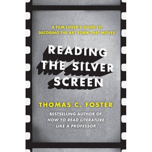 Reading the Silver Screen - by  Thomas C Foster (Paperback) - image 1 of 1