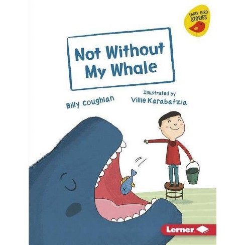 Not Without My Whale - (Early Bird Readers -- Green (Early Bird Stories (Tm))) by  Billy Coughlan - image 1 of 1