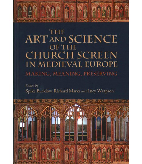 Art and Science of the Church Screen in Medieval Europe : Making, Meaning, Preserving (Hardcover) - image 1 of 1