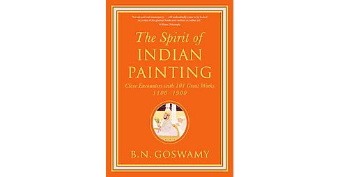 Spirit of Indian Painting : Close Encounters With 101 Great Works 1100-1900 (Hardcover) (B. N. Goswamy) - image 1 of 1