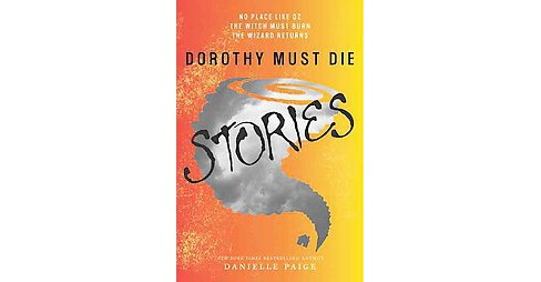 Dorothy Must Die Stories : No Place Like Oz, The Witch Must Burn, The Wizard Returns (Paperback) - image 1 of 1