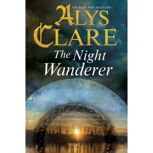 The Night Wanderer - (Aelf Fen Mystery) by  Alys Clare (Hardcover) - image 1 of 1