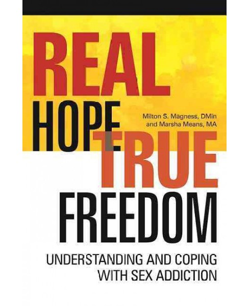 Real Hope, True Freedom : Understanding and Coping With Sex Addiction (Paperback) (Milton S. Magness & - image 1 of 1