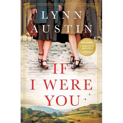 If I Were You: A Novel - by  Lynn Austin (Paperback)