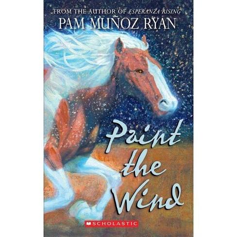 Paint the Wind - by  Pam Munoz Ryan & Pam Mu Ryan (Paperback) - image 1 of 1