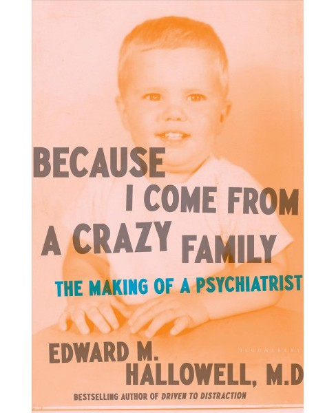 Because I Come from a Crazy Family : The Making of a Psychiatrist -  by Edward M. Hallowell (Hardcover) - image 1 of 1