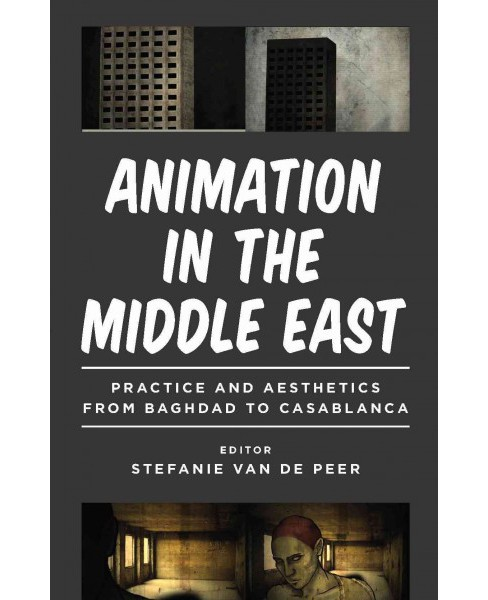 Animation in the Middle East : Practice and Aesthetics from Baghdad to Casablanca (Hardcover) - image 1 of 1