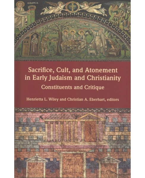 Sacrifice, Cult, and Atonement in Early Judaism and Christianity : Constituents and Critique - image 1 of 1