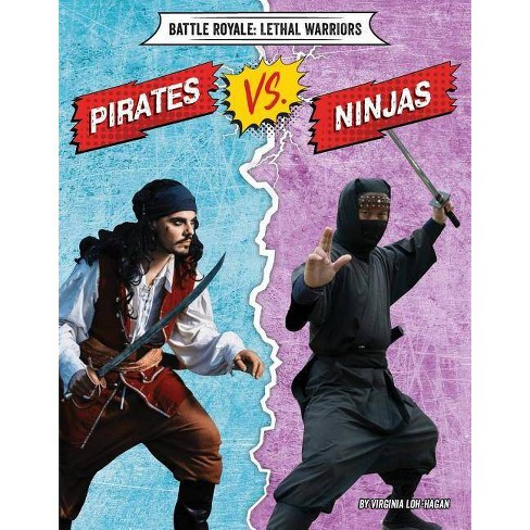 Pirates vs. Ninjas - (Battle Royale: Lethal Warriors) by  Virginia Loh-Hagan (Paperback) - image 1 of 1