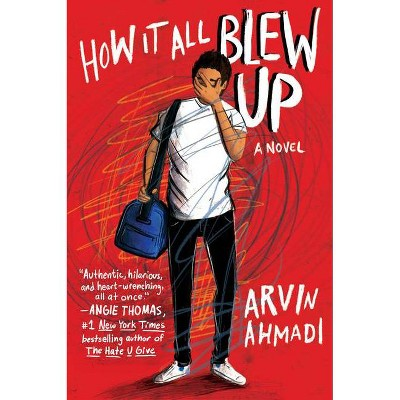 How It All Blew Up - by Arvin Ahmadi (Hardcover)