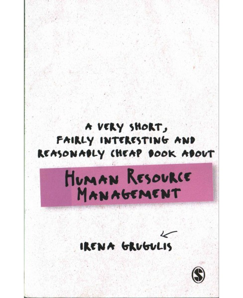 Very Short, Fairly Interesting and Reasonably Cheap Book About Human Resource Management (Paperback) - image 1 of 1