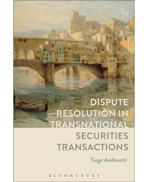 Dispute Resolution in Transnational Securities Transactions -  by Tiago Andreotti (Hardcover) - image 1 of 1