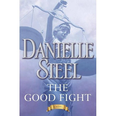 Good Fight -  by Danielle Steel (Hardcover)