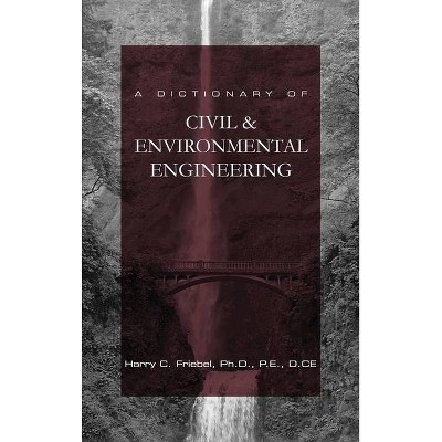 A Dictionary of Civil & Environmental Engineering - by  Harry C Friebel (Hardcover)