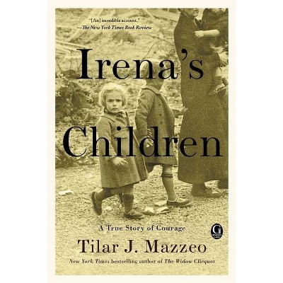 Irena's Children : The Extraordinary Story of the Woman Who Saved 2,500 Children from the Warsaw Ghetto - by Tilar J. Mazzeo (Paperback)