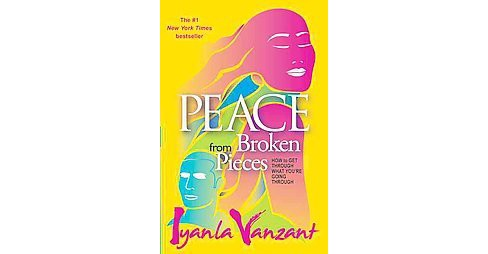 Peace from Broken Pieces : How to Get Through What You're Going Through (Paperback) (Iyanla Vanzant) - image 1 of 1